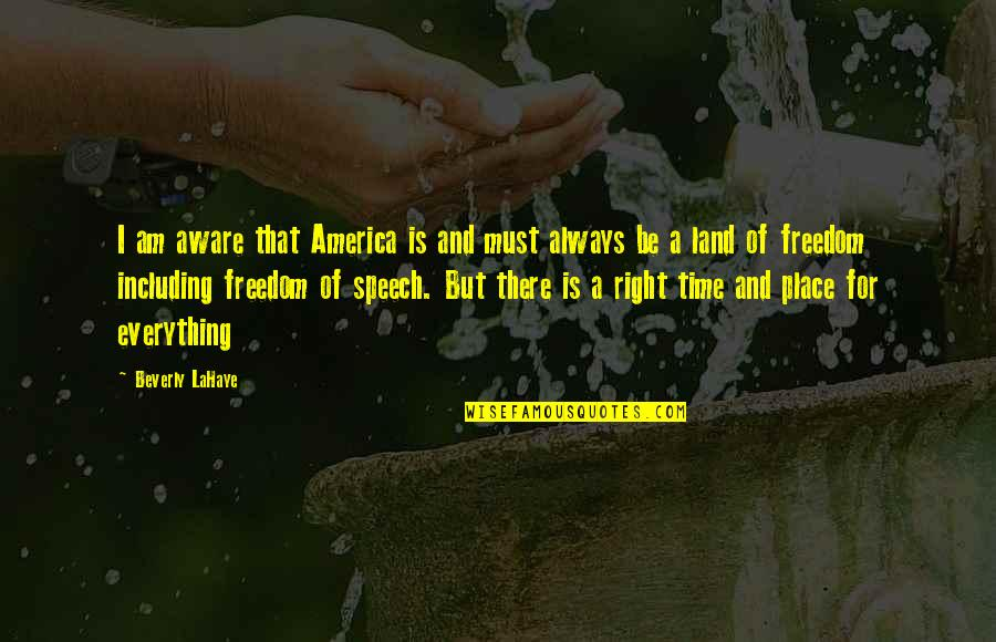 Right Place Right Time Quotes By Beverly LaHaye: I am aware that America is and must