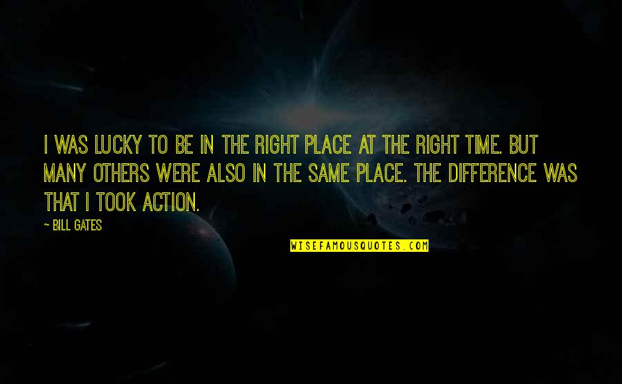 Right Place Right Time Quotes By Bill Gates: I was lucky to be in the right