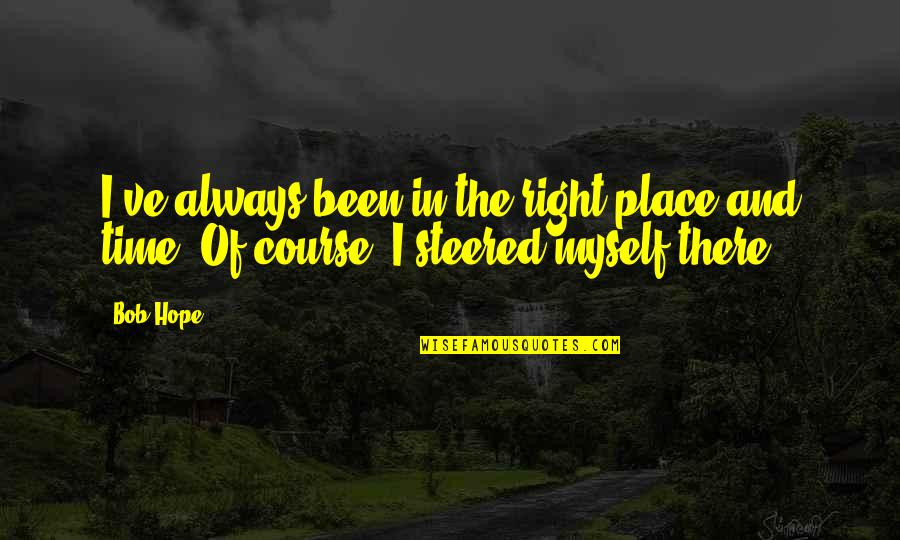 Right Place Right Time Quotes By Bob Hope: I've always been in the right place and