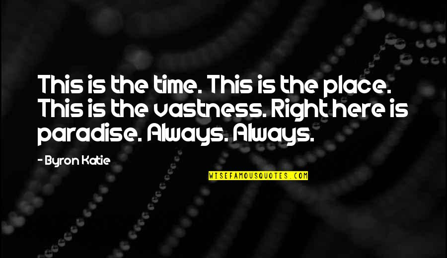 Right Place Right Time Quotes By Byron Katie: This is the time. This is the place.