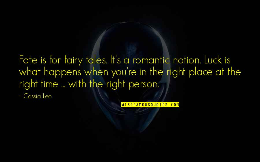 Right Place Right Time Quotes By Cassia Leo: Fate is for fairy tales. It's a romantic