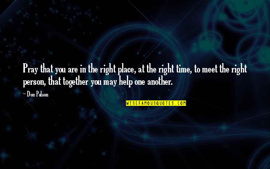 Right Place Right Time Quotes By Don Polson: Pray that you are in the right place,