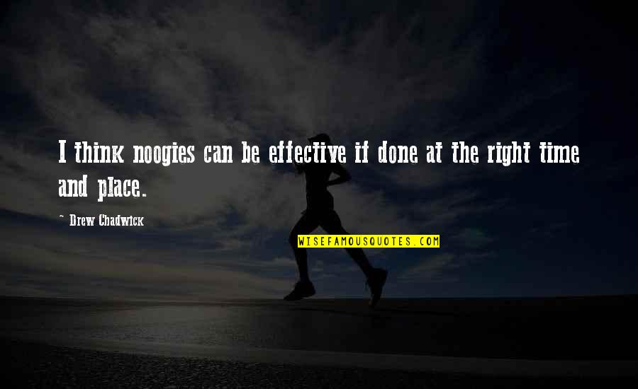 Right Place Right Time Quotes By Drew Chadwick: I think noogies can be effective if done