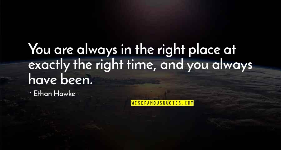 Right Place Right Time Quotes By Ethan Hawke: You are always in the right place at