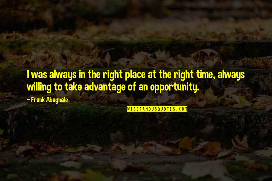 Right Place Right Time Quotes By Frank Abagnale: I was always in the right place at