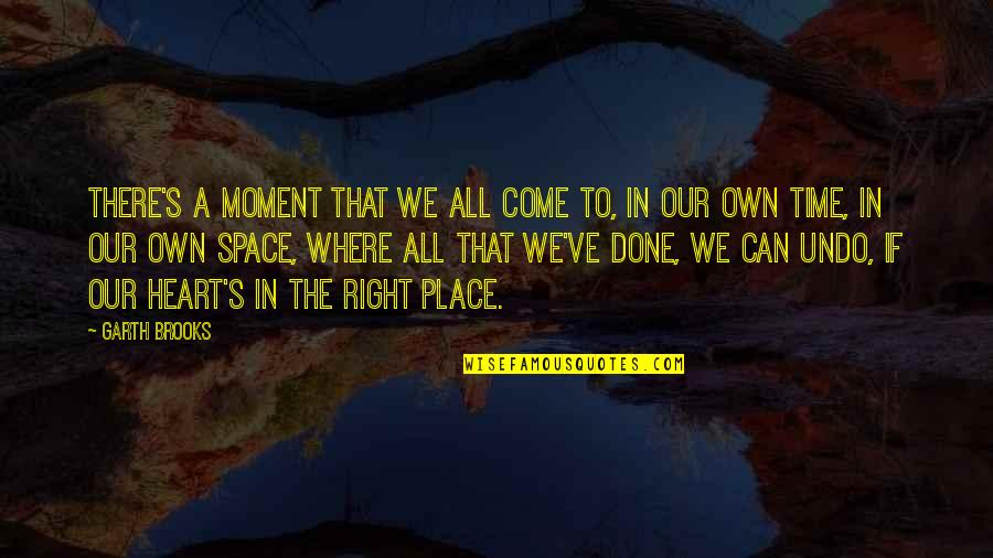Right Place Right Time Quotes By Garth Brooks: There's a moment that we all come to,
