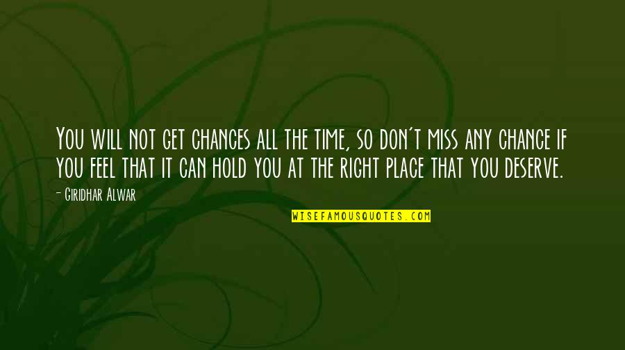 Right Place Right Time Quotes By Giridhar Alwar: You will not get chances all the time,