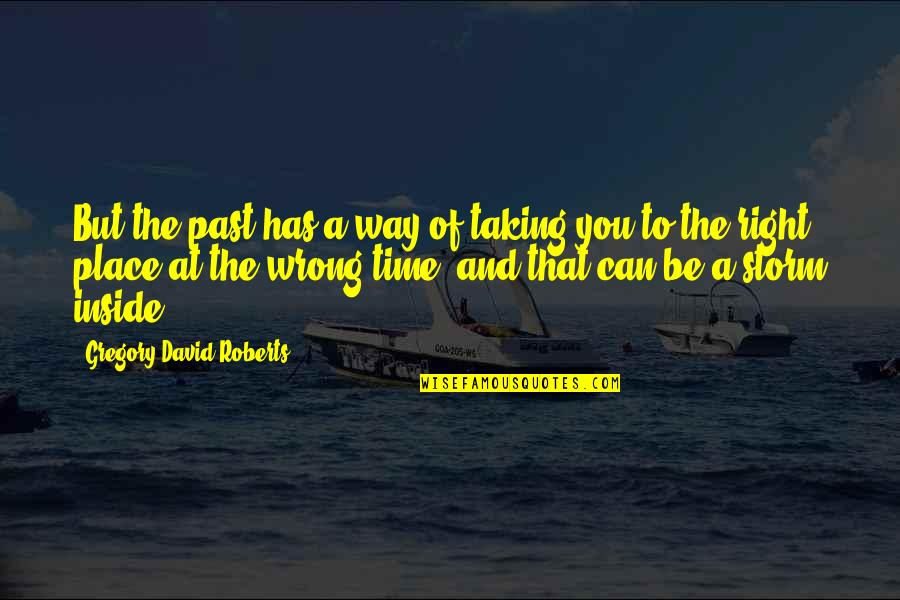 Right Place Right Time Quotes By Gregory David Roberts: But the past has a way of taking
