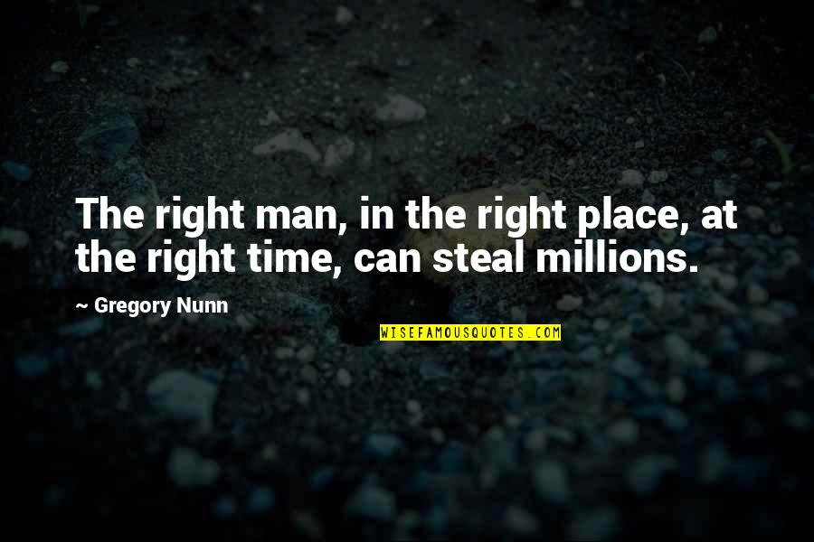 Right Place Right Time Quotes By Gregory Nunn: The right man, in the right place, at