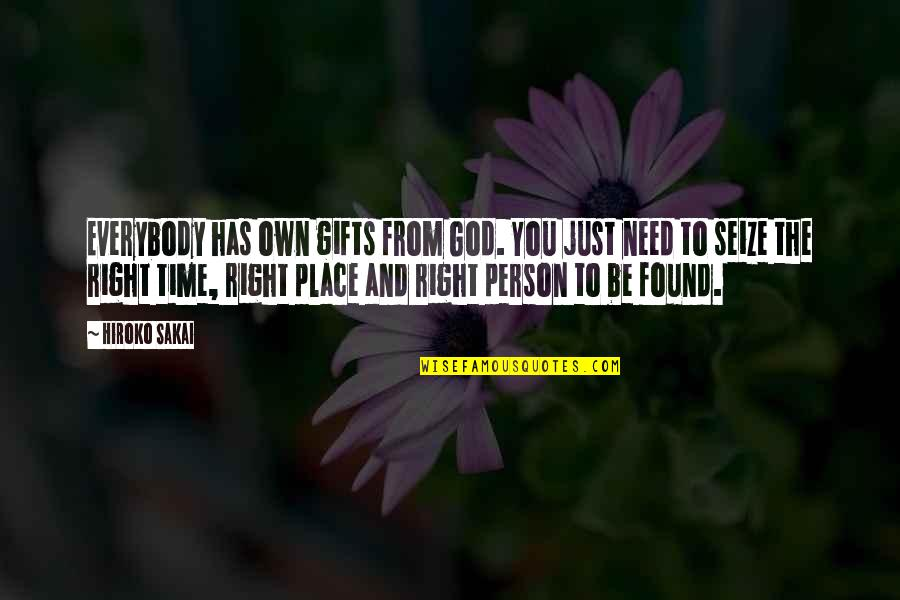 Right Place Right Time Quotes By Hiroko Sakai: Everybody has own gifts from God. You just