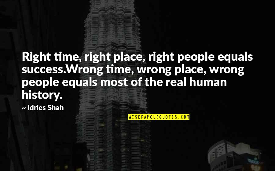 Right Place Right Time Quotes By Idries Shah: Right time, right place, right people equals success.Wrong