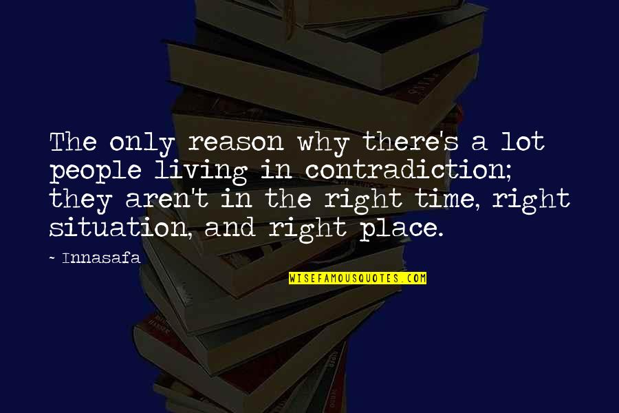 Right Place Right Time Quotes By Innasafa: The only reason why there's a lot people