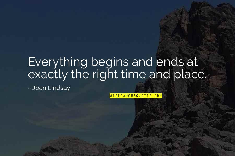 Right Place Right Time Quotes By Joan Lindsay: Everything begins and ends at exactly the right