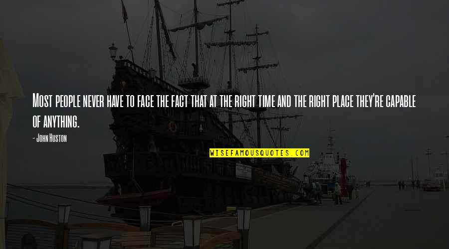 Right Place Right Time Quotes By John Huston: Most people never have to face the fact