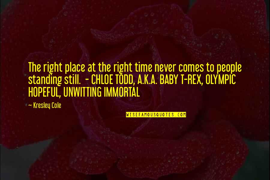Right Place Right Time Quotes By Kresley Cole: The right place at the right time never