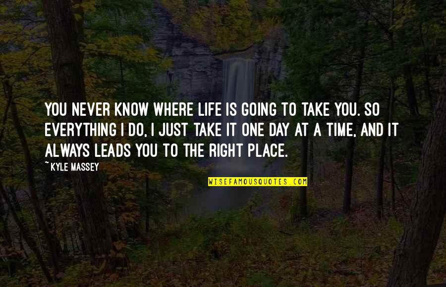 Right Place Right Time Quotes By Kyle Massey: You never know where life is going to