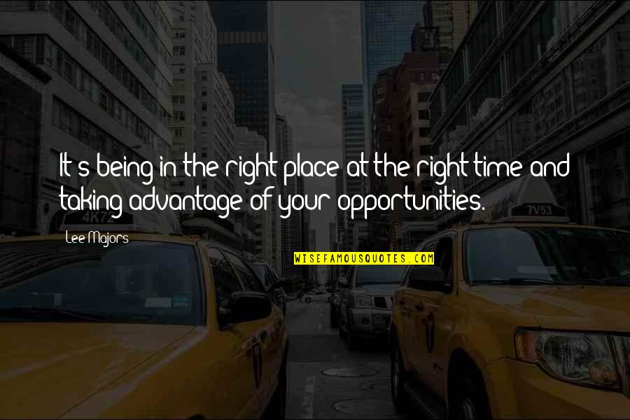Right Place Right Time Quotes By Lee Majors: It's being in the right place at the