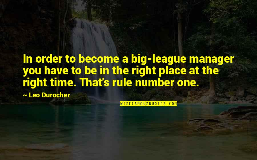 Right Place Right Time Quotes By Leo Durocher: In order to become a big-league manager you
