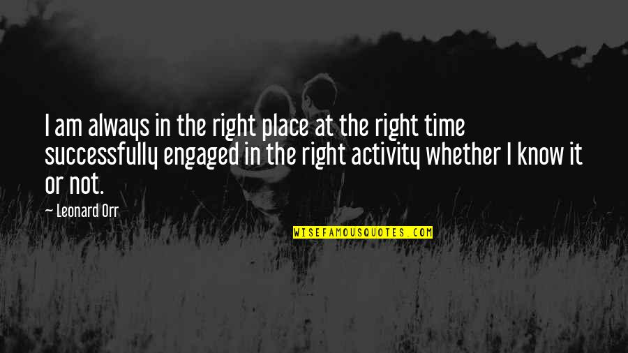 Right Place Right Time Quotes By Leonard Orr: I am always in the right place at