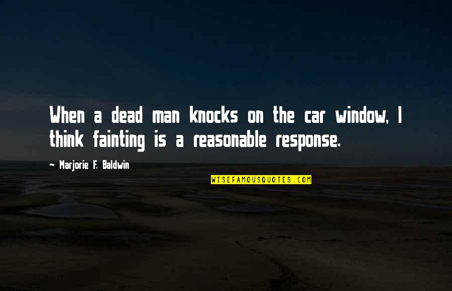 Right Place Right Time Quotes By Marjorie F. Baldwin: When a dead man knocks on the car