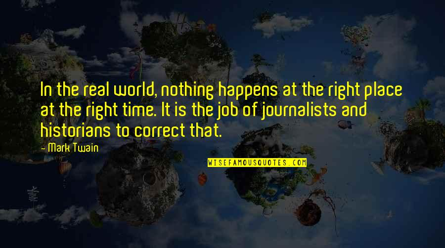 Right Place Right Time Quotes By Mark Twain: In the real world, nothing happens at the