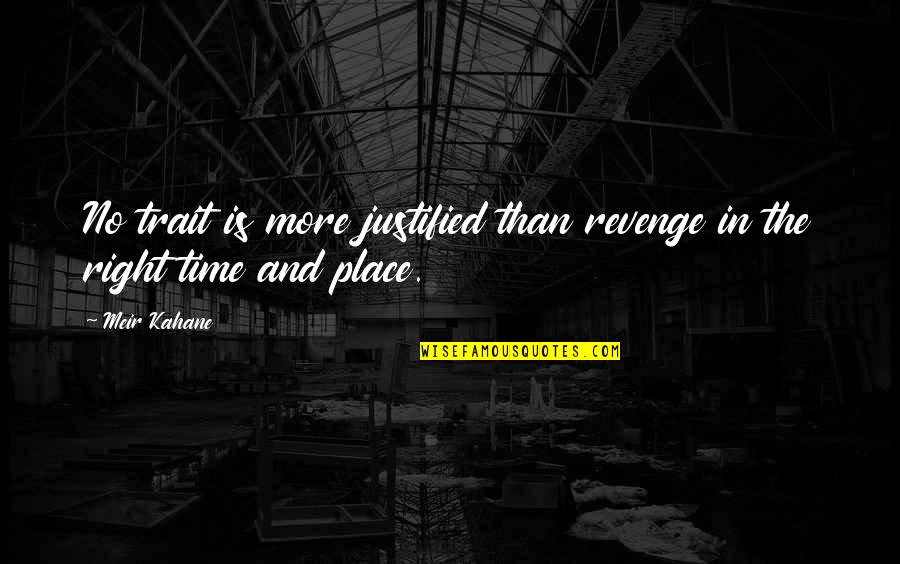 Right Place Right Time Quotes By Meir Kahane: No trait is more justified than revenge in