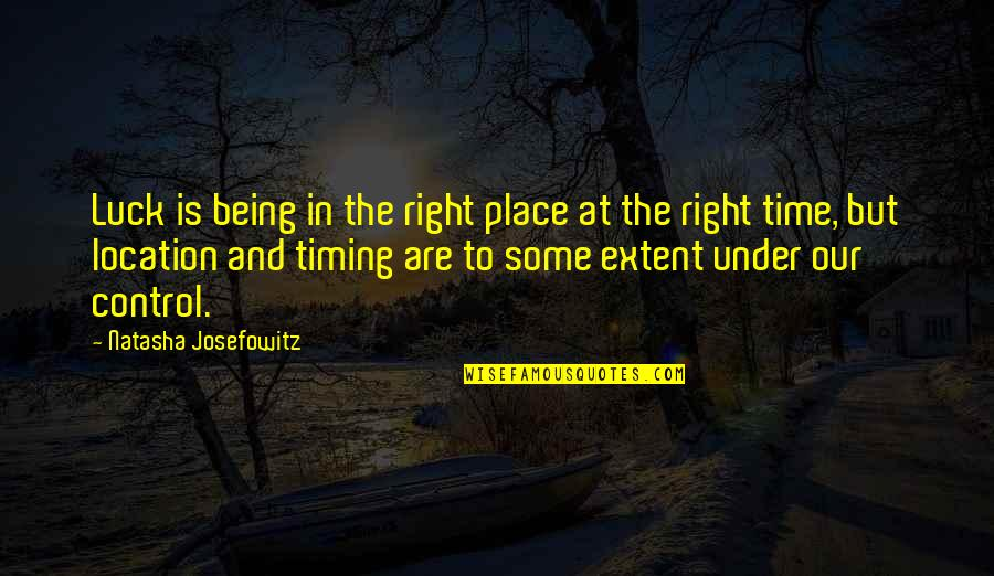 Right Place Right Time Quotes By Natasha Josefowitz: Luck is being in the right place at