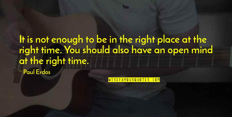 Right Place Right Time Quotes By Paul Erdos: It is not enough to be in the