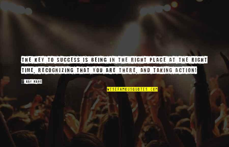 Right Place Right Time Quotes By Ray Kroc: The key to success is being in the