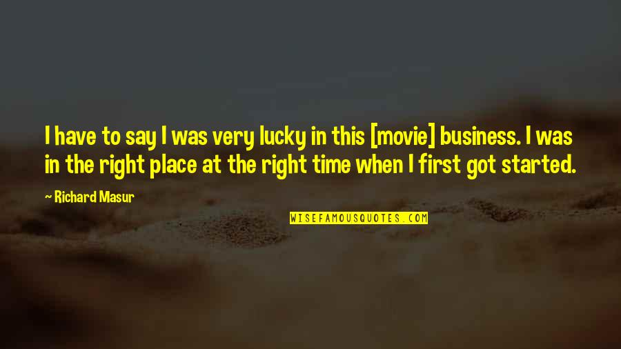 Right Place Right Time Quotes By Richard Masur: I have to say I was very lucky