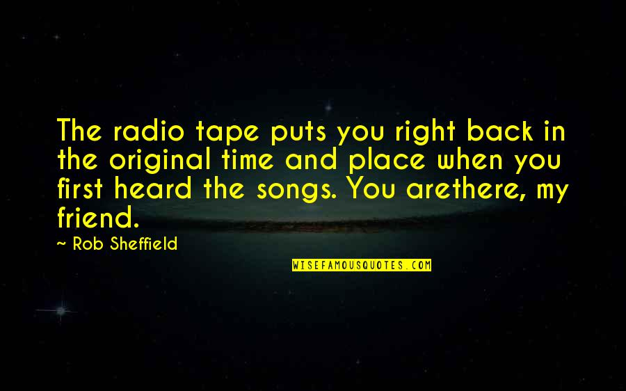 Right Place Right Time Quotes By Rob Sheffield: The radio tape puts you right back in
