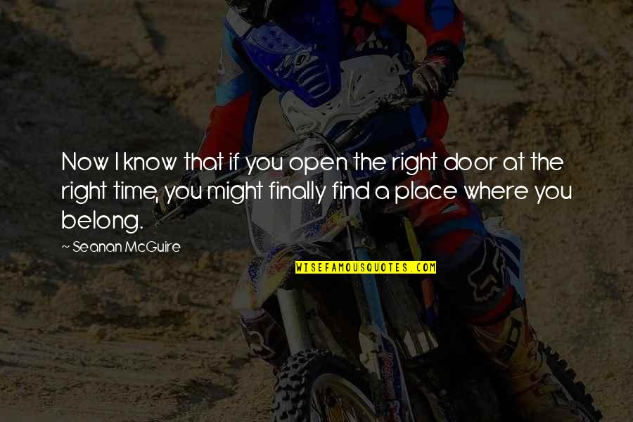 Right Place Right Time Quotes By Seanan McGuire: Now I know that if you open the