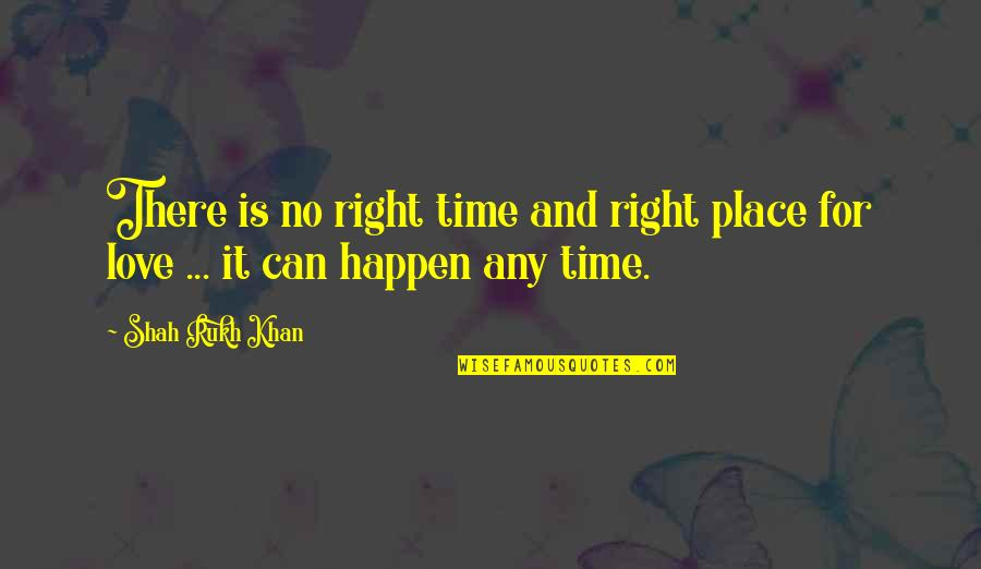 Right Place Right Time Quotes By Shah Rukh Khan: There is no right time and right place