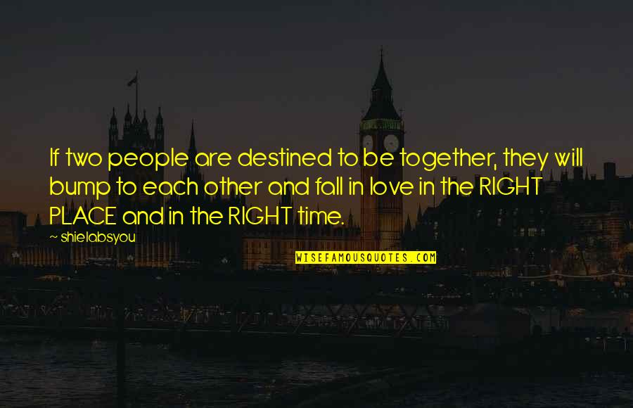Right Place Right Time Quotes By Shielabsyou: If two people are destined to be together,
