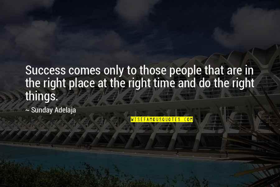 Right Place Right Time Quotes By Sunday Adelaja: Success comes only to those people that are