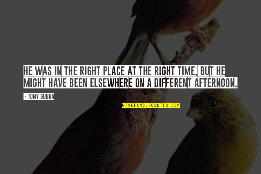 Right Place Right Time Quotes By Tony Gubba: He was in the right place at the