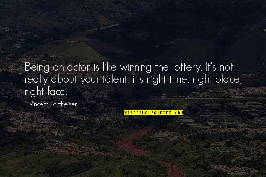 Right Place Right Time Quotes By Vincent Kartheiser: Being an actor is like winning the lottery.