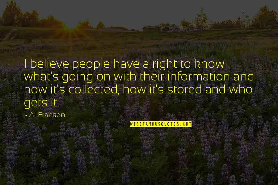 Right To Information Quotes By Al Franken: I believe people have a right to know