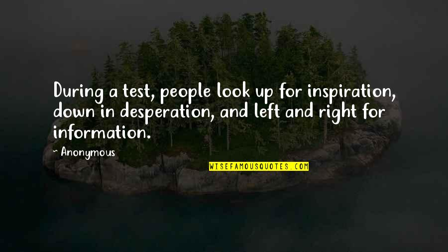 Right To Information Quotes By Anonymous: During a test, people look up for inspiration,