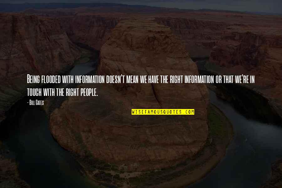 Right To Information Quotes By Bill Gates: Being flooded with information doesn't mean we have