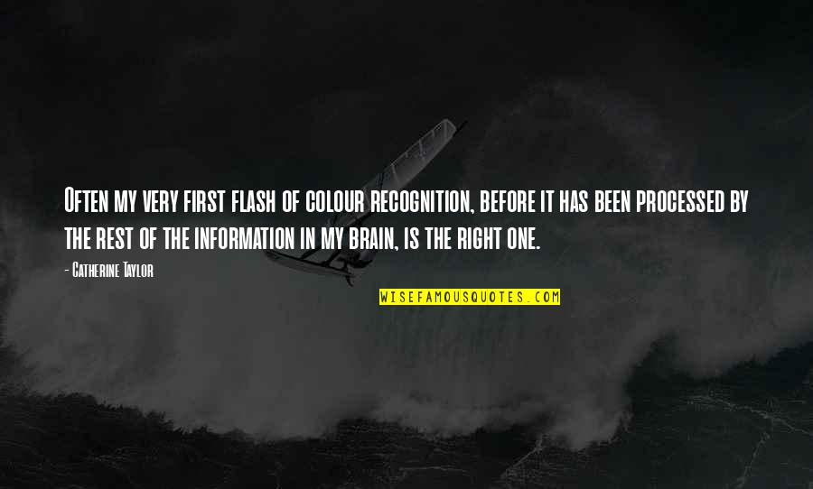 Right To Information Quotes By Catherine Taylor: Often my very first flash of colour recognition,