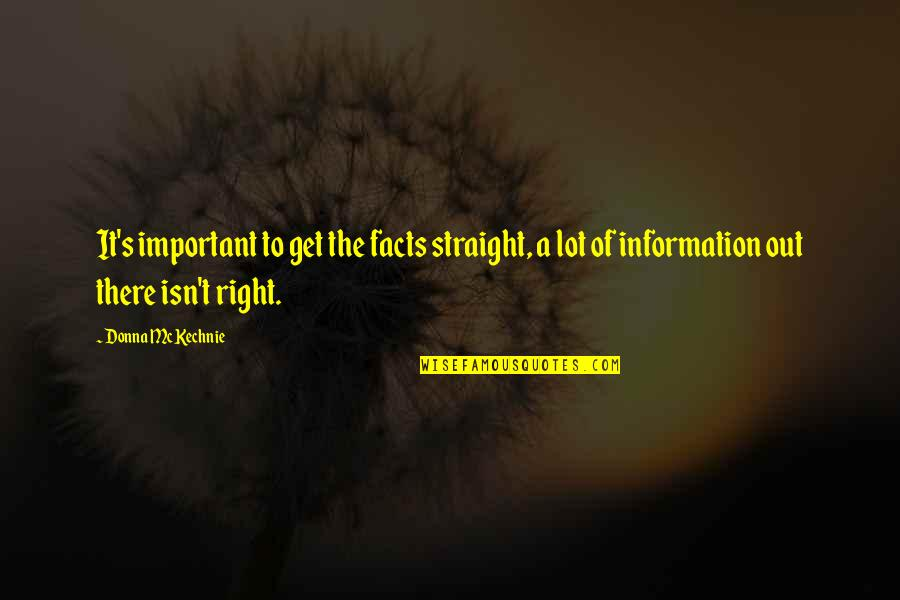 Right To Information Quotes By Donna McKechnie: It's important to get the facts straight, a