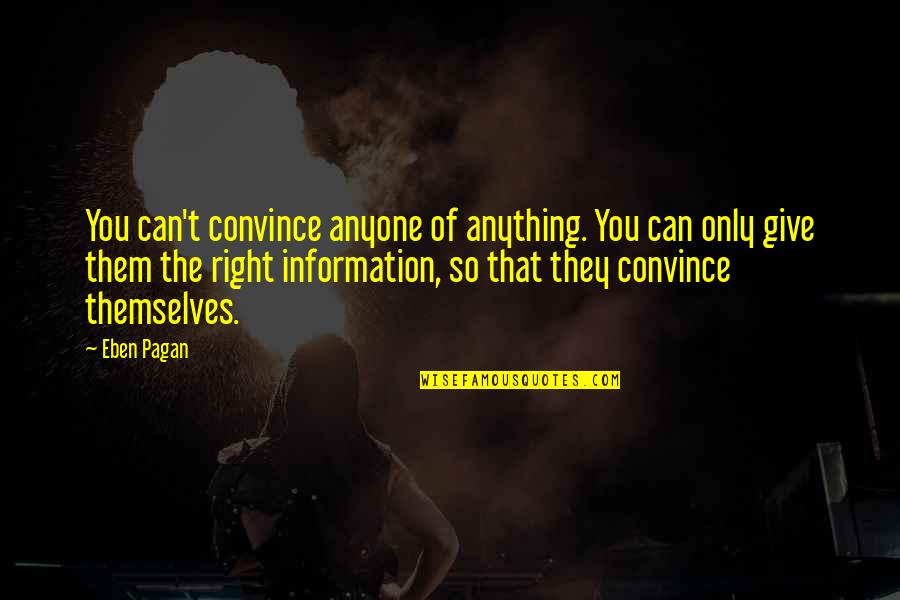 Right To Information Quotes By Eben Pagan: You can't convince anyone of anything. You can
