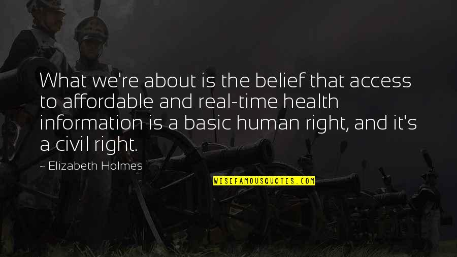Right To Information Quotes By Elizabeth Holmes: What we're about is the belief that access
