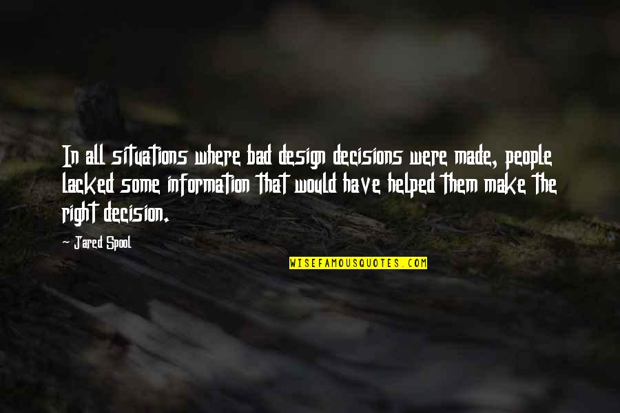 Right To Information Quotes By Jared Spool: In all situations where bad design decisions were