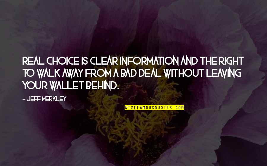 Right To Information Quotes By Jeff Merkley: Real choice is clear information and the right