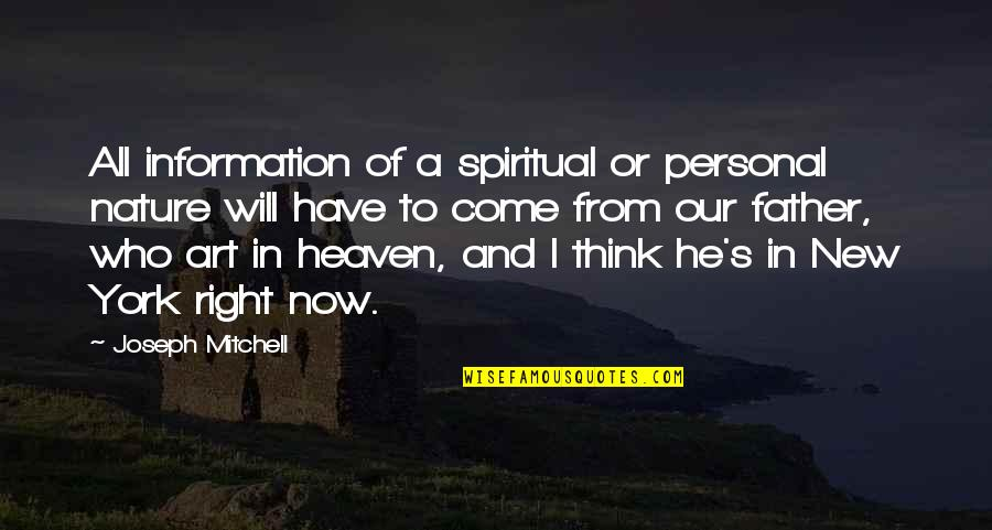 Right To Information Quotes By Joseph Mitchell: All information of a spiritual or personal nature