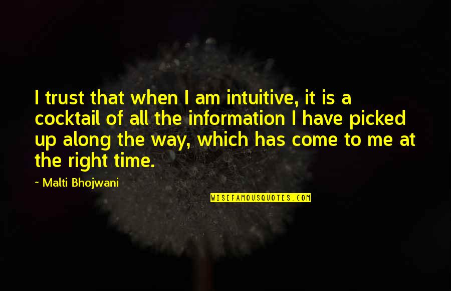 Right To Information Quotes By Malti Bhojwani: I trust that when I am intuitive, it