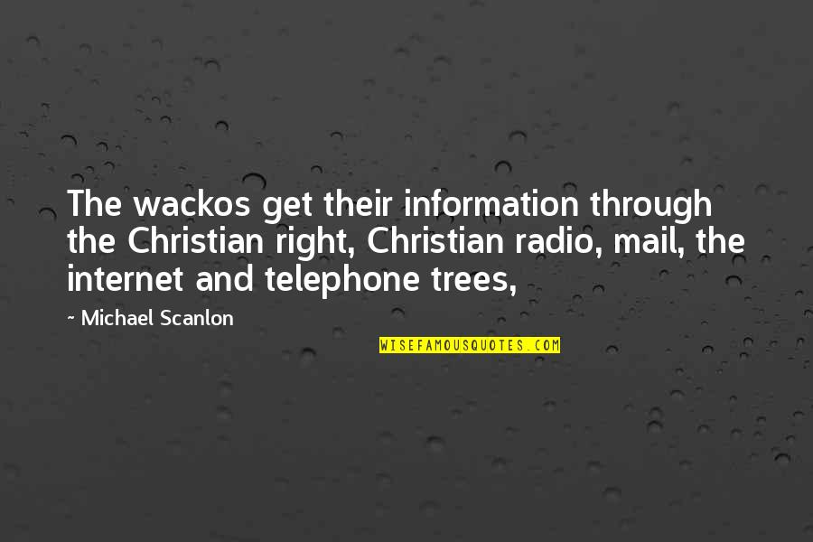 Right To Information Quotes By Michael Scanlon: The wackos get their information through the Christian