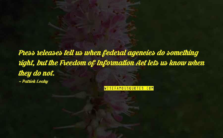 Right To Information Quotes By Patrick Leahy: Press releases tell us when federal agencies do